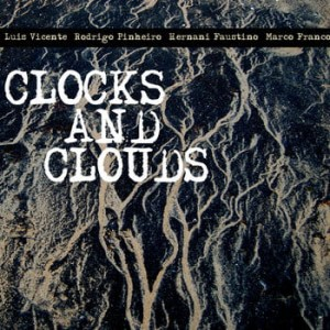 "Luís Vicente, Rodrigo Pinheiro, Hernâni Faustino, Marco Franco ""Clocks and Clouds"" CD"